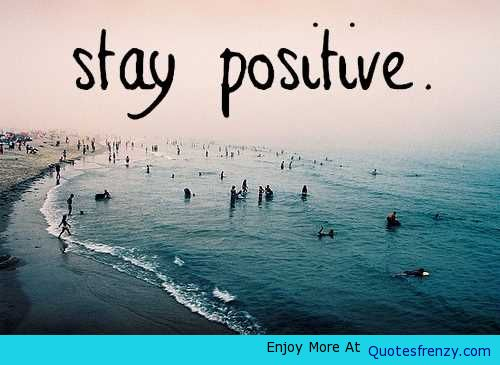 Stay Positive Life Love Quotes Purpose Principles Passion
